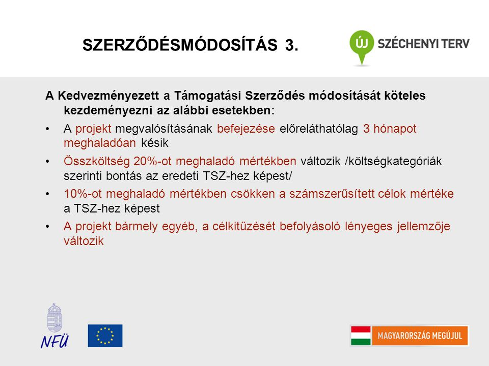 SZERZŐDÉSMÓDOSÍTÁS 3. A Kedvezményezett a Támogatási Szerződés módosítását köteles kezdeményezni az alábbi esetekben: