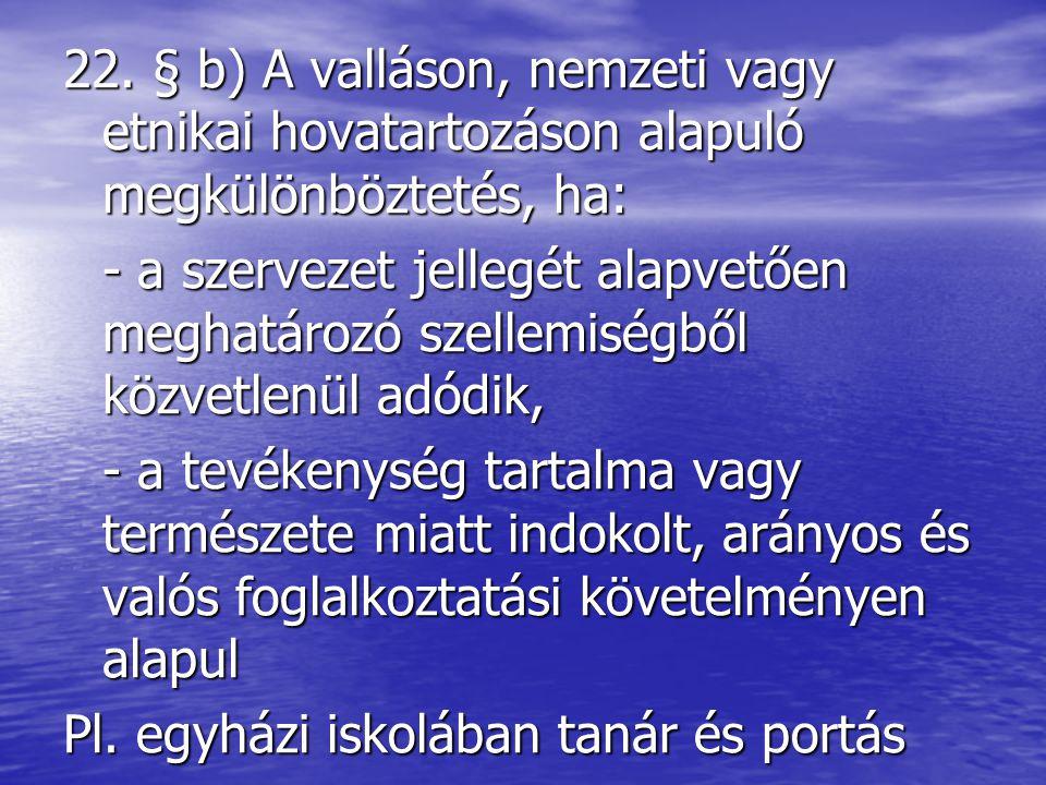 22. § b) A valláson, nemzeti vagy etnikai hovatartozáson alapuló megkülönböztetés, ha: