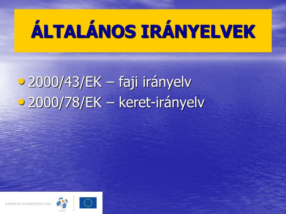 ÁLTALÁNOS IRÁNYELVEK 2000/43/EK – faji irányelv