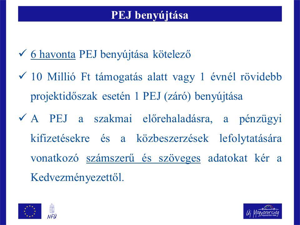 PEJ benyújtása 6 havonta PEJ benyújtása kötelező. 10 Millió Ft támogatás alatt vagy 1 évnél rövidebb projektidőszak esetén 1 PEJ (záró) benyújtása.