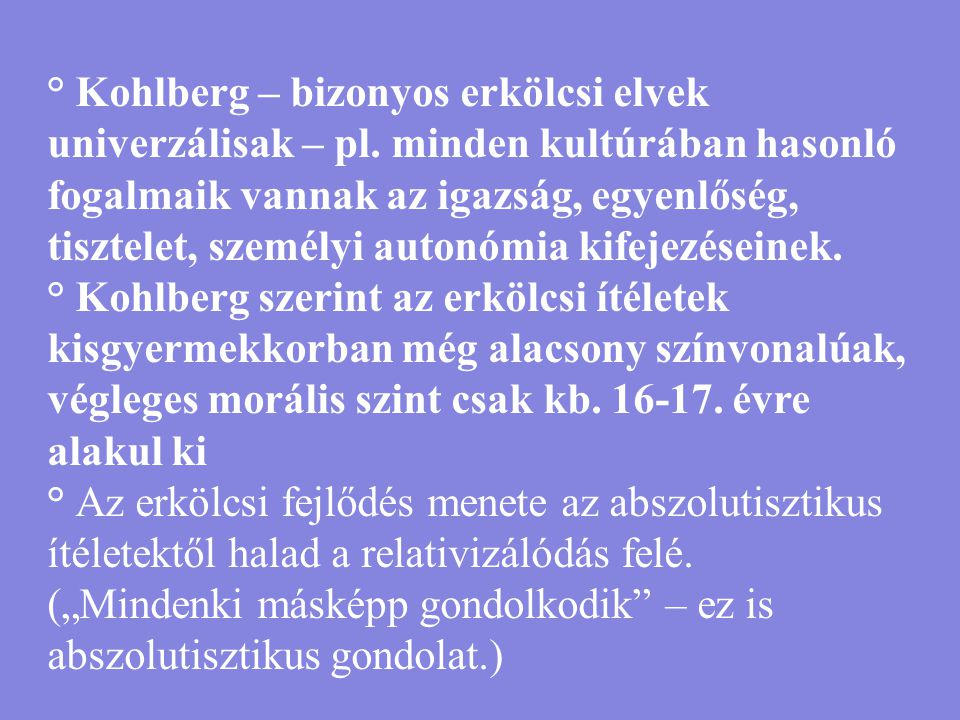 ° Kohlberg – bizonyos erkölcsi elvek univerzálisak – pl