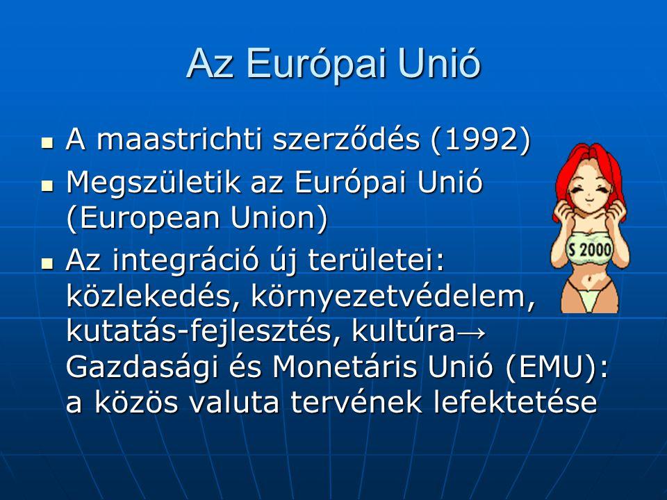 Az Európai Unió A maastrichti szerződés (1992)