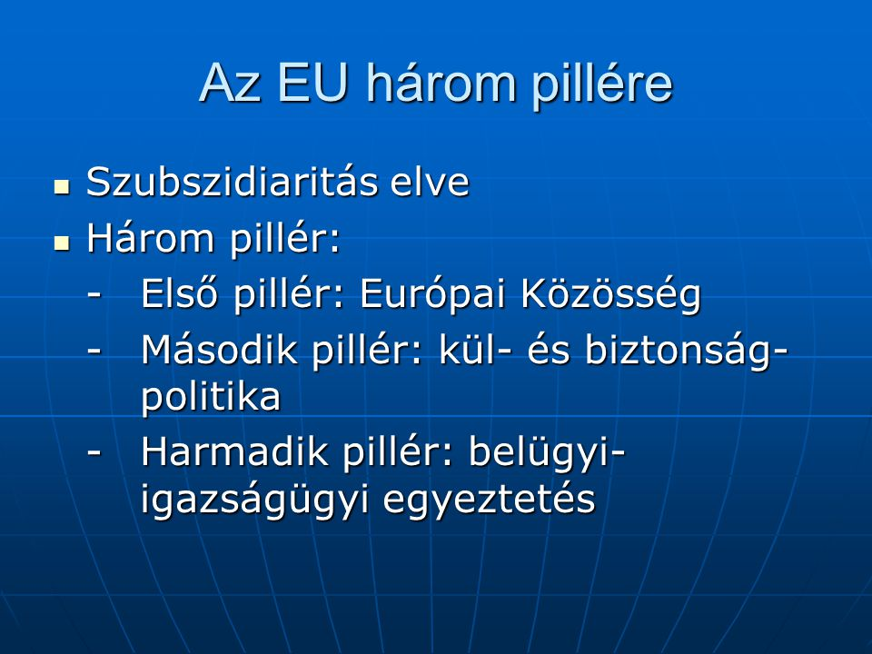Az EU három pillére Szubszidiaritás elve Három pillér:
