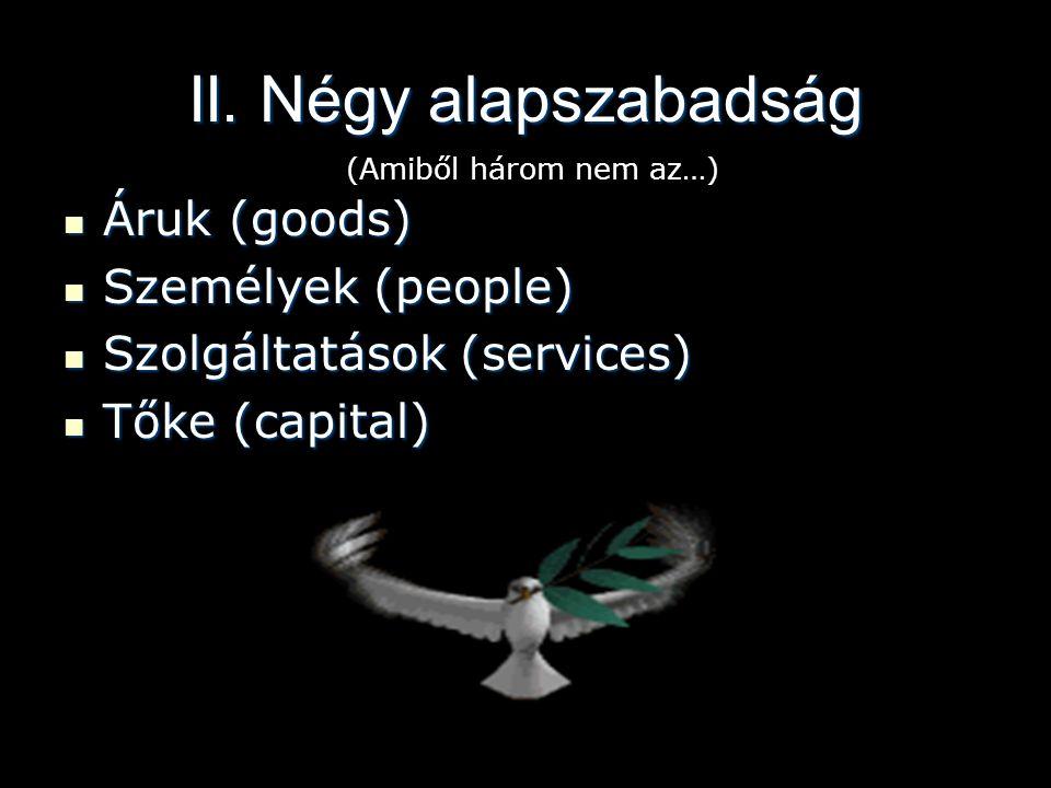 II. Négy alapszabadság Áruk (goods) Személyek (people)