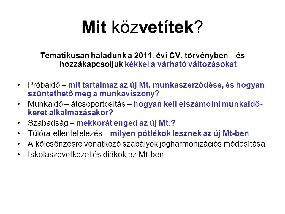 Mit közvetítek Tematikusan haladunk a 2011. évi CV. törvényben – és hozzákapcsoljuk kékkel a várható változásokat.