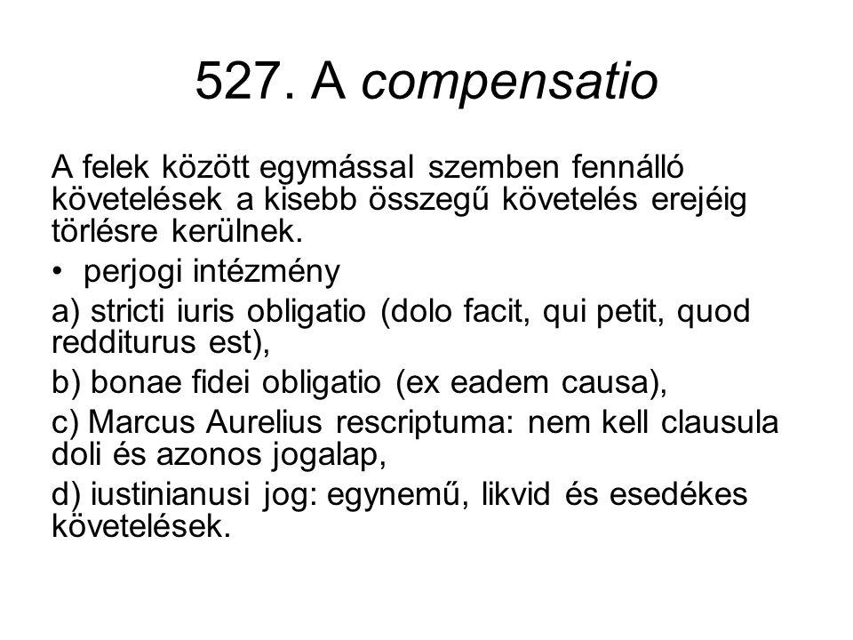 527. A compensatio A felek között egymással szemben fennálló követelések a kisebb összegű követelés erejéig törlésre kerülnek.