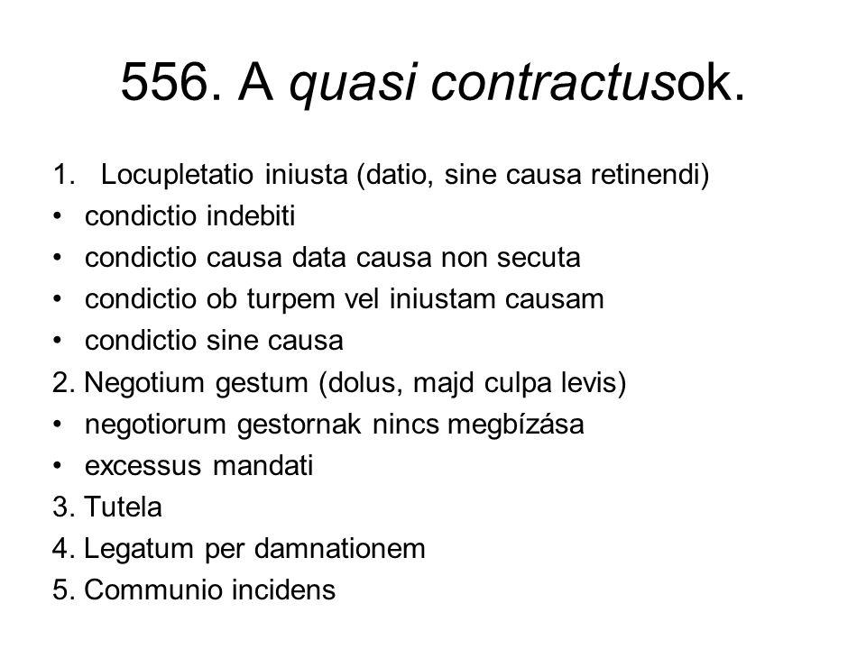 556. A quasi contractusok. Locupletatio iniusta (datio, sine causa retinendi) condictio indebiti. condictio causa data causa non secuta.