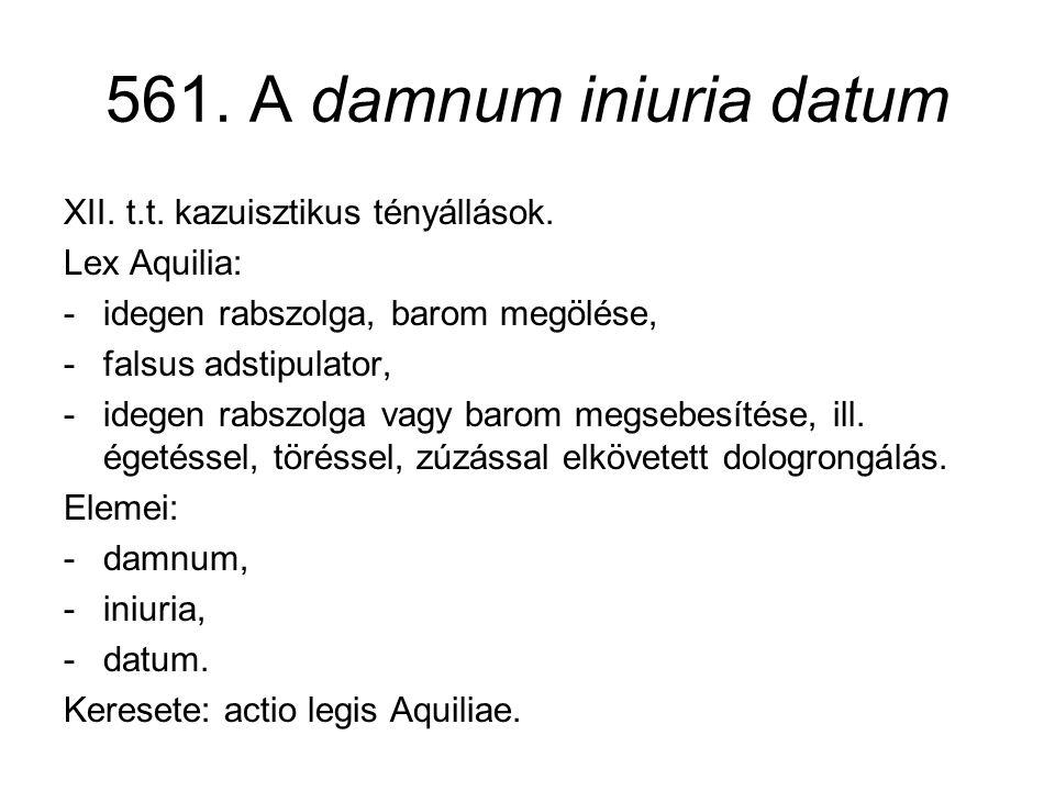 561. A damnum iniuria datum XII. t.t. kazuisztikus tényállások.