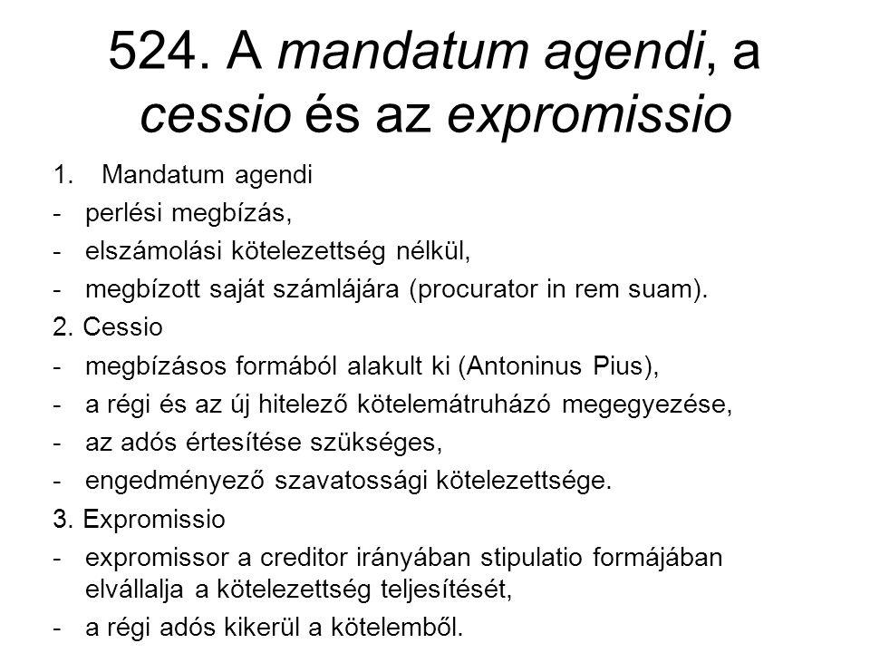 524. A mandatum agendi, a cessio és az expromissio