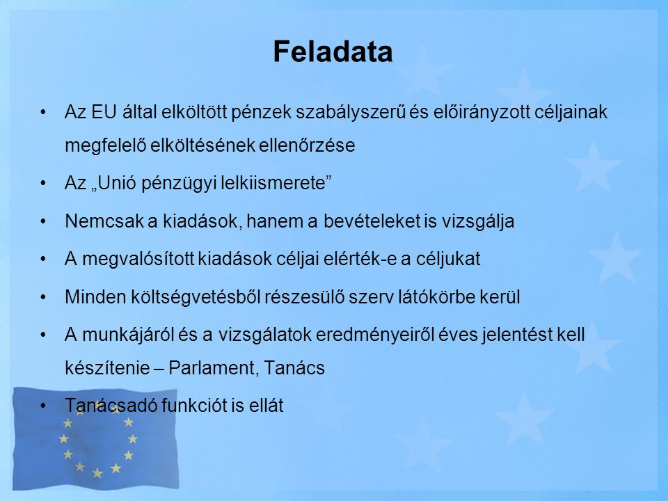 Feladata Az EU által elköltött pénzek szabályszerű és előirányzott céljainak megfelelő elköltésének ellenőrzése.