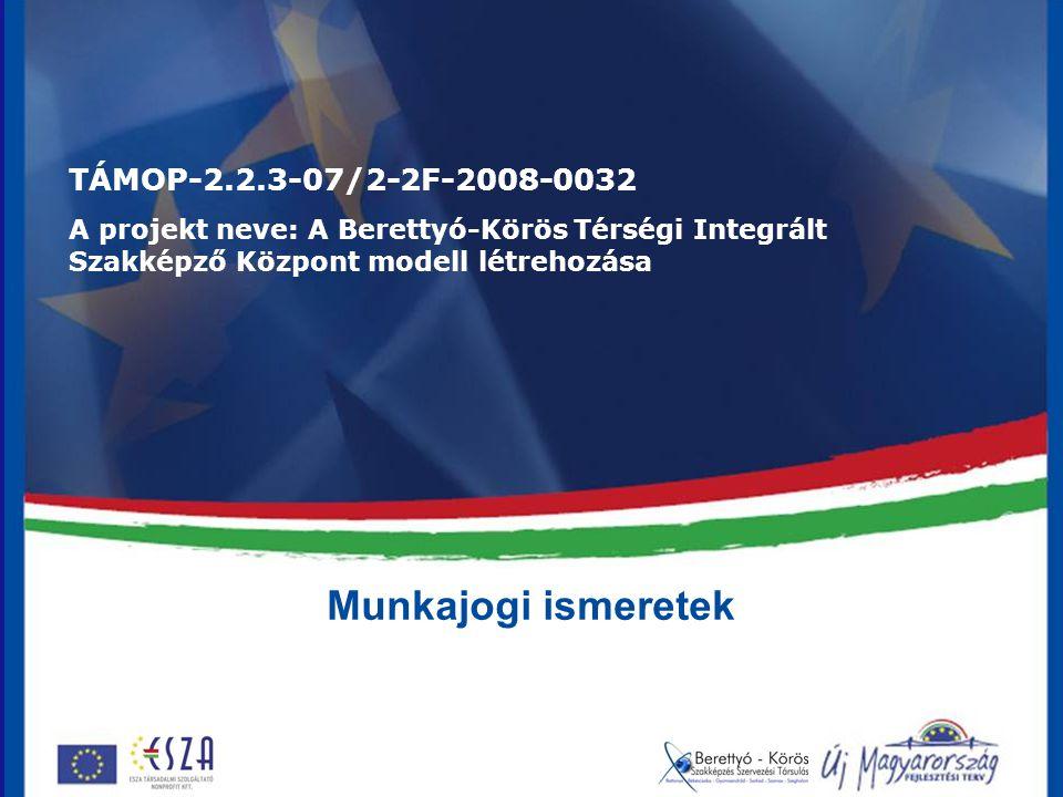 Munkajogi ismeretek TÁMOP-2.2.3-07/2-2F-2008-0032