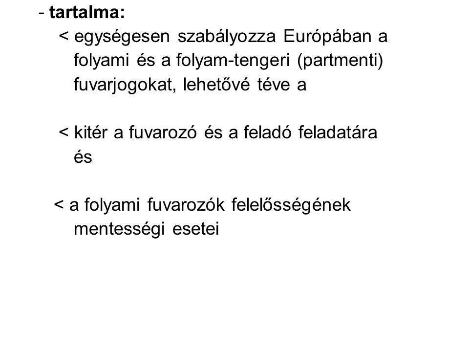 - tartalma: < egységesen szabályozza Európában a. folyami és a folyam-tengeri (partmenti) fuvarjogokat, lehetővé téve a.
