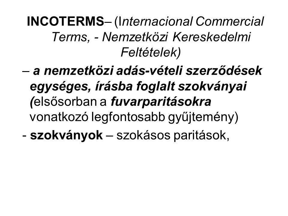 INCOTERMS– (Internacional Commercial Terms, - Nemzetközi Kereskedelmi Feltételek)