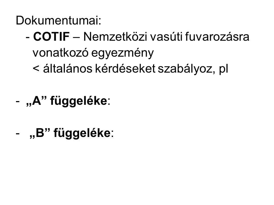 Dokumentumai: - COTIF – Nemzetközi vasúti fuvarozásra. vonatkozó egyezmény. < általános kérdéseket szabályoz, pl.