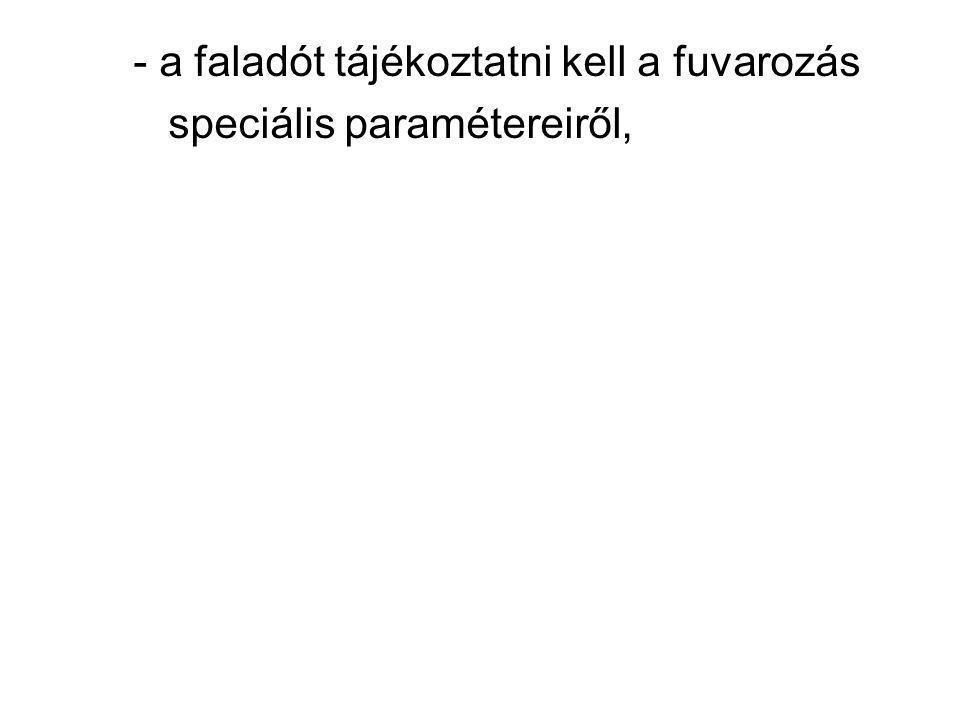 - a faladót tájékoztatni kell a fuvarozás speciális paramétereiről,