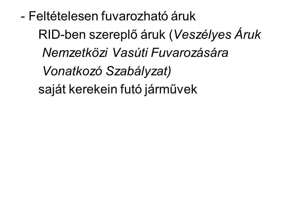 - Feltételesen fuvarozható áruk RID-ben szereplő áruk (Veszélyes Áruk Nemzetközi Vasúti Fuvarozására Vonatkozó Szabályzat) saját kerekein futó járművek