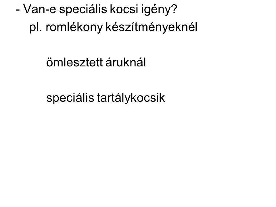 - Van-e speciális kocsi igény. pl