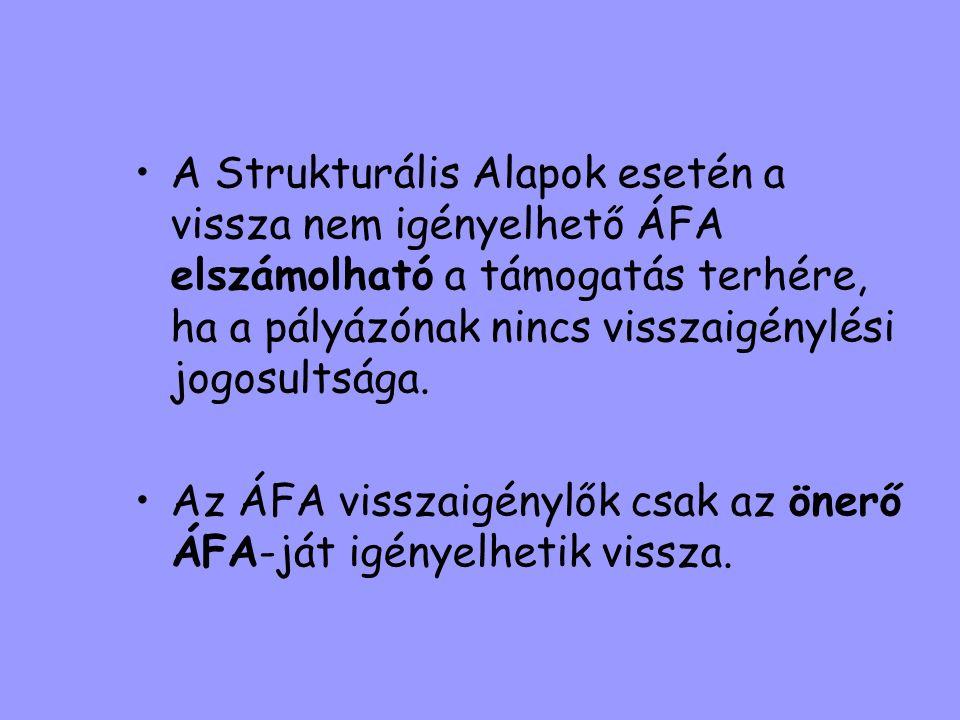 A Strukturális Alapok esetén a vissza nem igényelhető ÁFA elszámolható a támogatás terhére, ha a pályázónak nincs visszaigénylési jogosultsága.