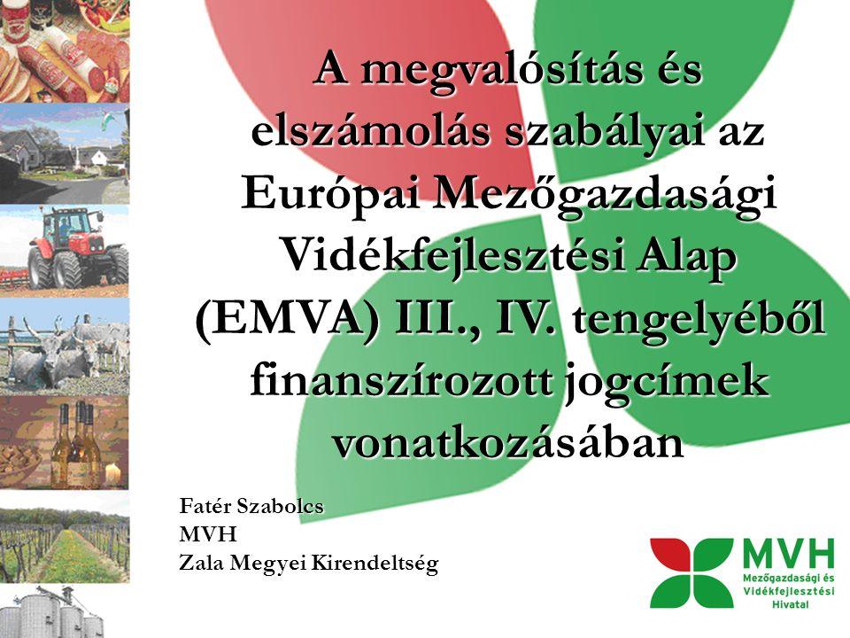 A megvalósítás és elszámolás szabályai az Európai Mezőgazdasági Vidékfejlesztési Alap (EMVA) III., IV. tengelyéből finanszírozott jogcímek vonatkozásában