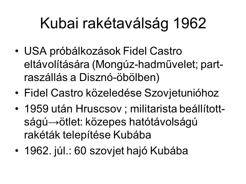 Kubai rakétaválság 1962 USA próbálkozások Fidel Castro eltávolítására (Mongúz-hadművelet; part- raszállás a Disznó-öbölben)