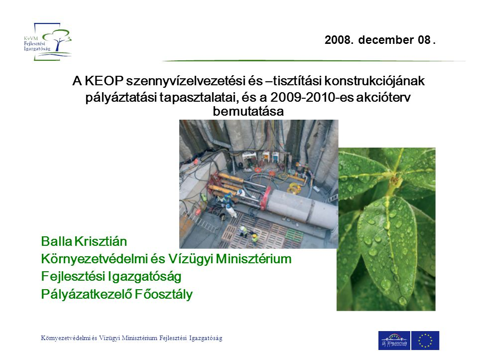 2008. december 08. A KEOP szennyvízelvezetési és –tisztítási konstrukciójának pályáztatási tapasztalatai, és a 2009-2010-es akcióterv bemutatása.