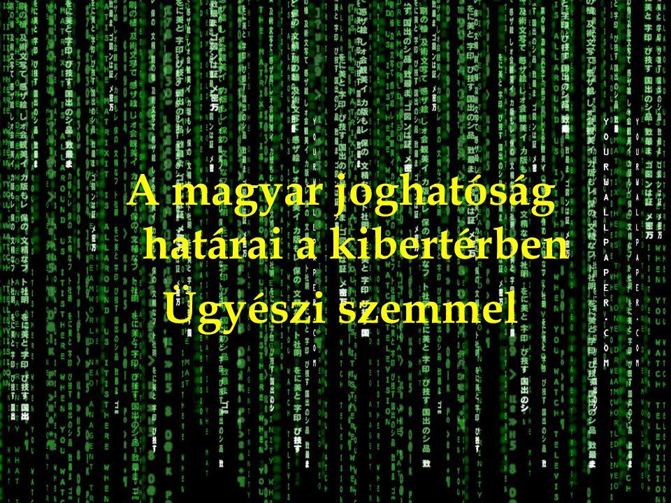 A magyar joghatóság határai a kibertérben Ügyészi szemmel