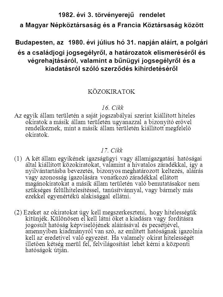 1982. évi 3. törvényerejű rendelet a Magyar Népköztársaság és a Francia Köztársaság között Budapesten, az 1980. évi július hó 31. napján aláírt, a polgári és a családjogi jogsegélyről, a határozatok elismeréséről és végrehajtásáról, valamint a bűnügyi jogsegélyről és a kiadatásról szóló szerződés kihirdetéséről