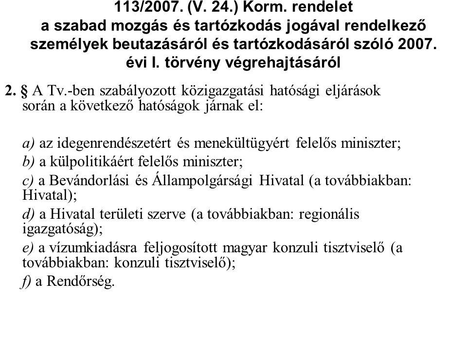 113/2007. (V. 24.) Korm. rendelet a szabad mozgás és tartózkodás jogával rendelkező személyek beutazásáról és tartózkodásáról szóló 2007. évi I. törvény végrehajtásáról