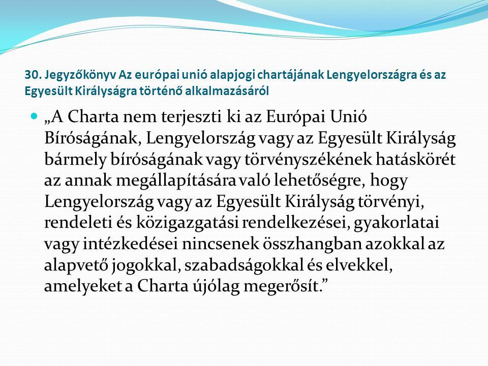 30. Jegyzőkönyv Az európai unió alapjogi chartájának Lengyelországra és az Egyesült Királyságra történő alkalmazásáról