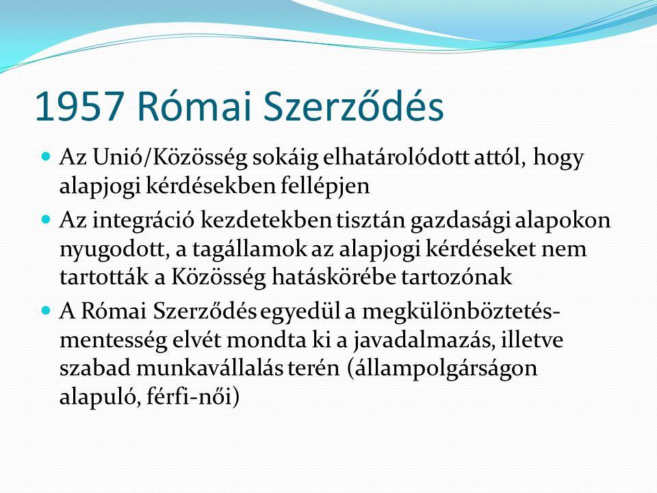 1957 Római Szerződés Az Unió/Közösség sokáig elhatárolódott attól, hogy alapjogi kérdésekben fellépjen.