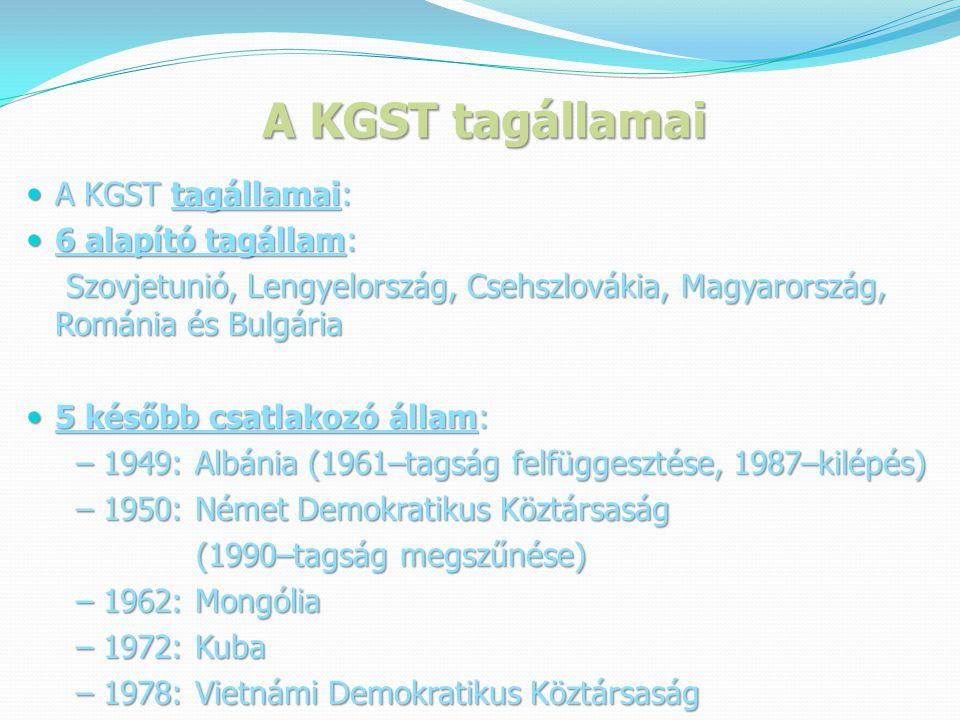 A KGST tagállamai A KGST tagállamai: 6 alapító tagállam: