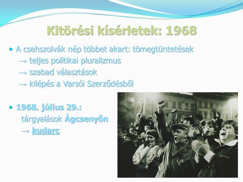Kitörési kísérletek: 1968 A csehszolvák nép többet akart: tömegtüntetések. → teljes politikai pluralizmus.
