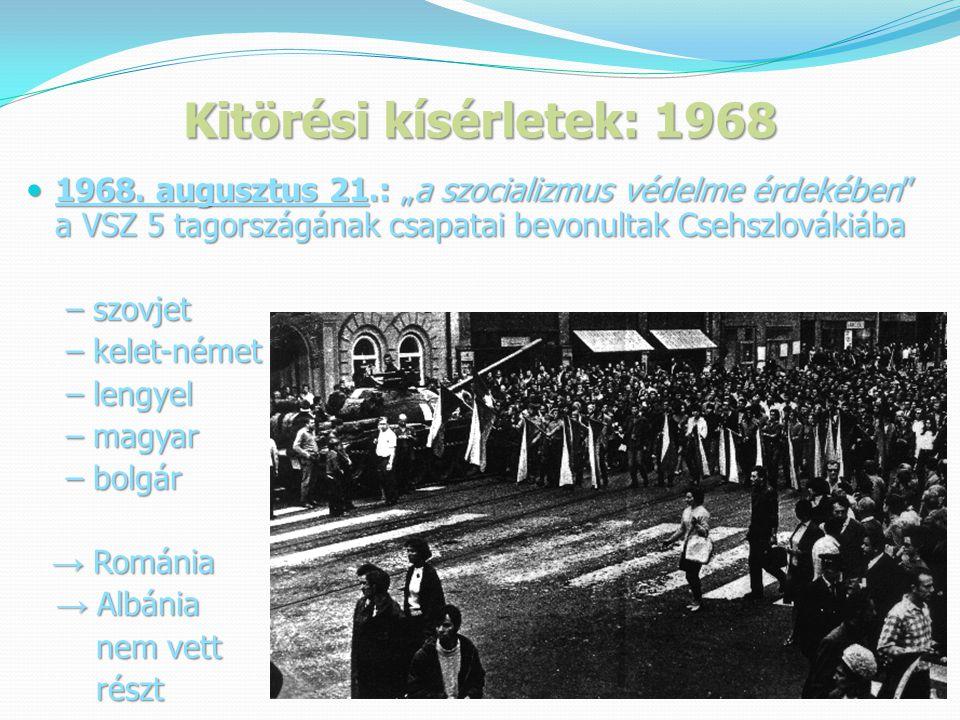 """Kitörési kísérletek: 1968 1968. augusztus 21.: """"a szocializmus védelme érdekében a VSZ 5 tagországának csapatai bevonultak Csehszlovákiába."""