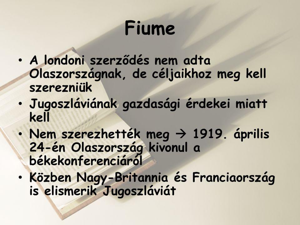 Fiume A londoni szerződés nem adta Olaszországnak, de céljaikhoz meg kell szerezniük. Jugoszláviának gazdasági érdekei miatt kell.