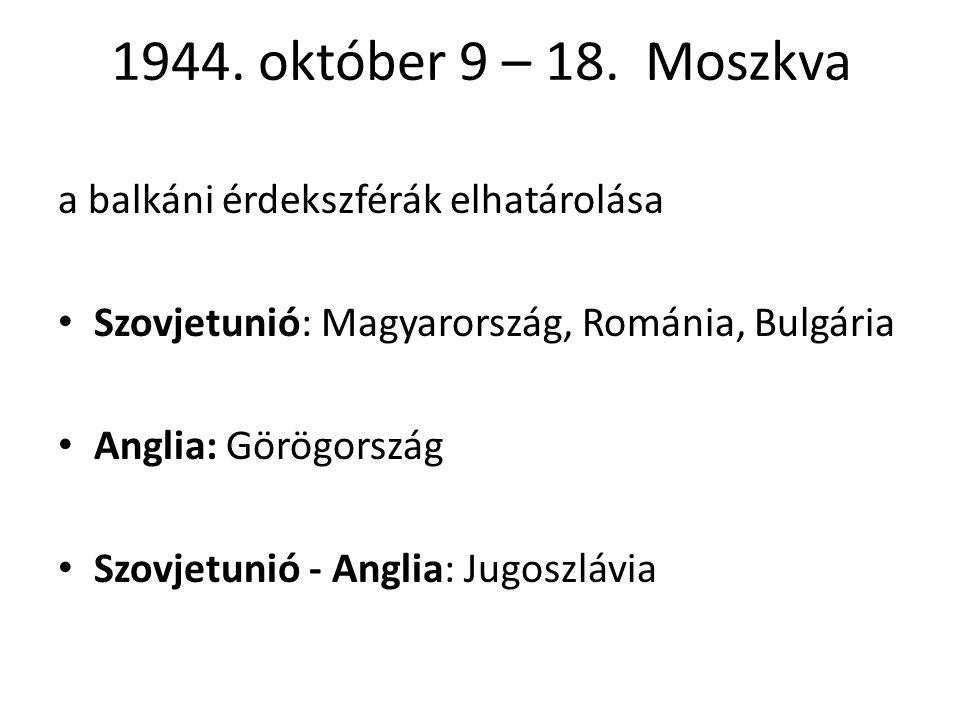 1944. október 9 – 18. Moszkva a balkáni érdekszférák elhatárolása