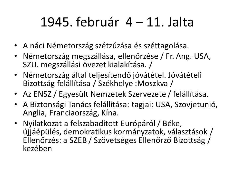 1945. február 4 – 11. Jalta A náci Németország szétzúzása és széttagolása.