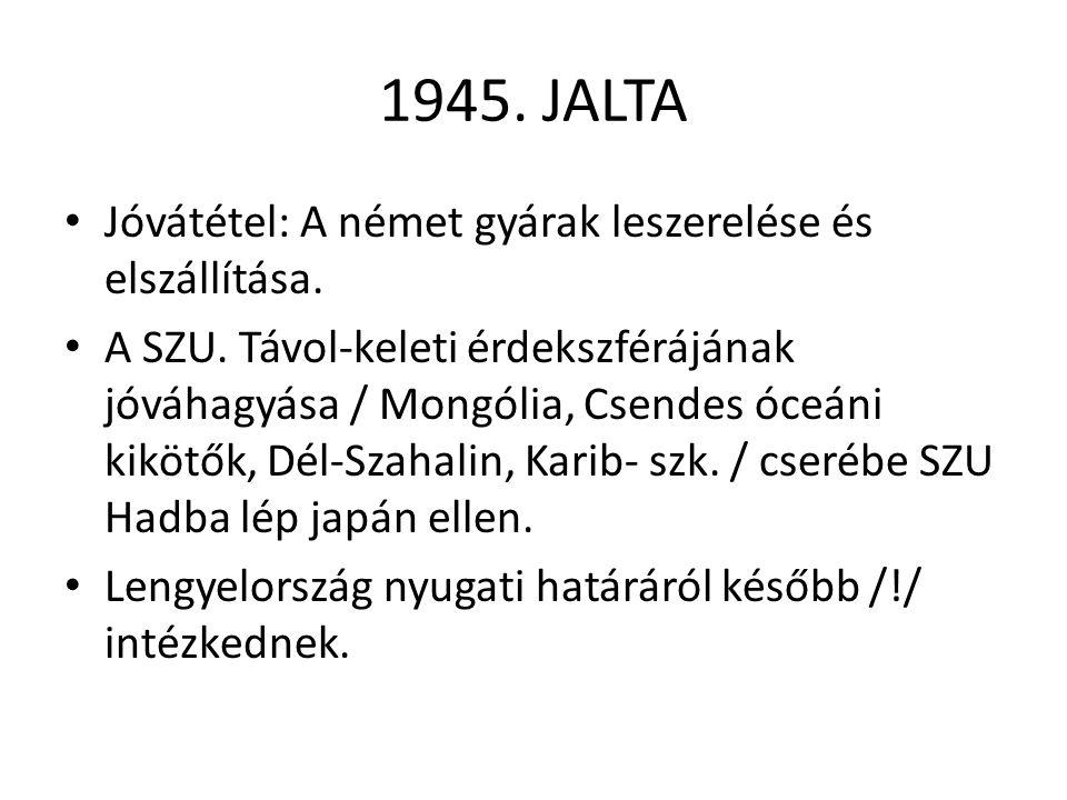 1945. JALTA Jóvátétel: A német gyárak leszerelése és elszállítása.