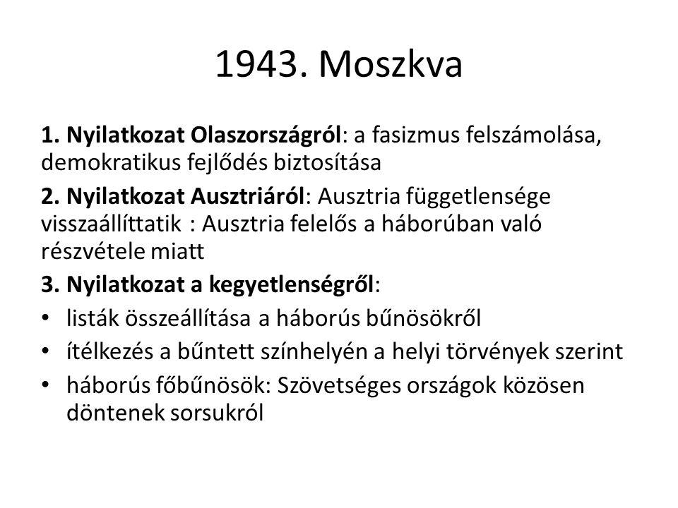 1943. Moszkva 1. Nyilatkozat Olaszországról: a fasizmus felszámolása, demokratikus fejlődés biztosítása.