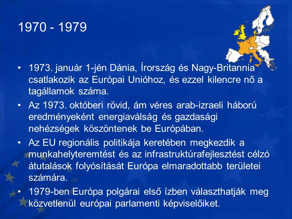 1970 - 1979 1973. január 1-jén Dánia, Írország és Nagy-Britannia csatlakozik az Európai Unióhoz, és ezzel kilencre nő a tagállamok száma.