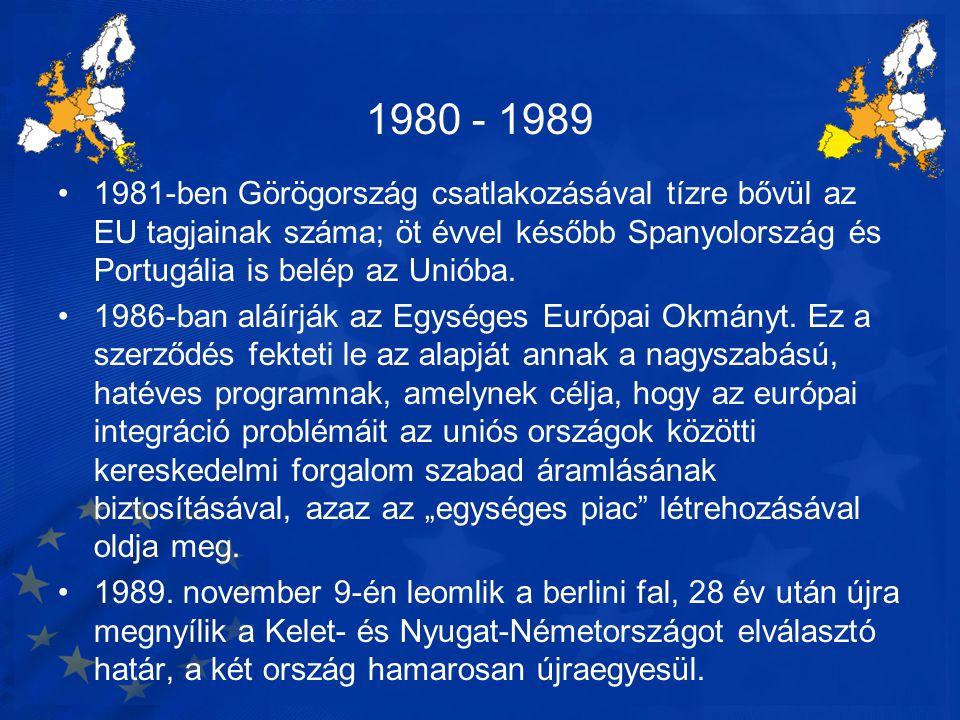 1980 - 1989 1981-ben Görögország csatlakozásával tízre bővül az EU tagjainak száma; öt évvel később Spanyolország és Portugália is belép az Unióba.
