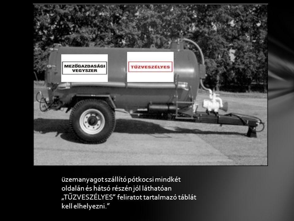 """üzemanyagot szállító pótkocsi mindkét oldalán és hátsó részén jól láthatóan """"TŰZVESZÉLYES feliratot tartalmazó táblát kell elhelyezni."""