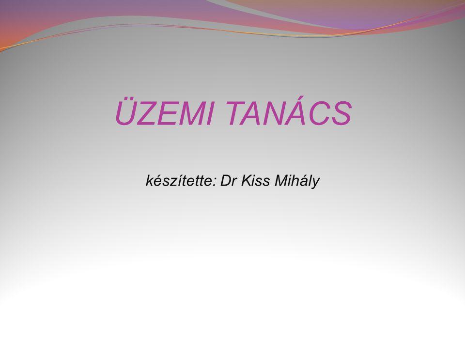 ÜZEMI TANÁCS készítette: Dr Kiss Mihály