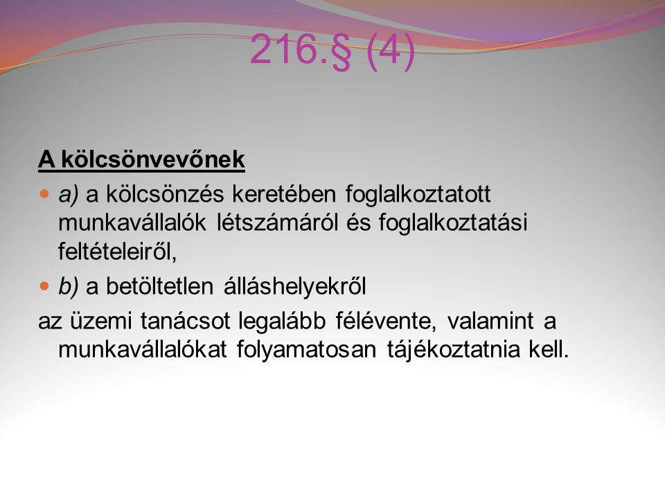 216.§ (4) A kölcsönvevőnek. a) a kölcsönzés keretében foglalkoztatott munkavállalók létszámáról és foglalkoztatási feltételeiről,