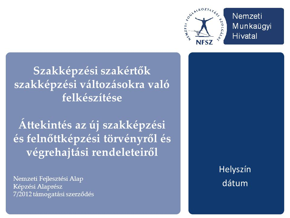 Szakképzési szakértők szakképzési változásokra való felkészítése Áttekintés az új szakképzési és felnőttképzési törvényről és végrehajtási rendeleteiről