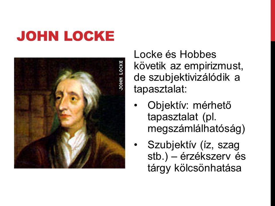 John Locke Locke és Hobbes követik az empirizmust, de szubjektivizálódik a tapasztalat: Objektív: mérhető tapasztalat (pl. megszámlálhatóság)