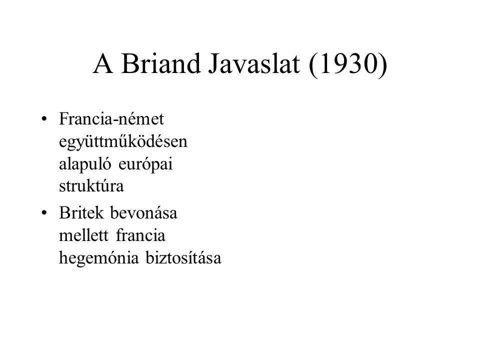 A Briand Javaslat (1930) Francia-német együttműködésen alapuló európai struktúra.