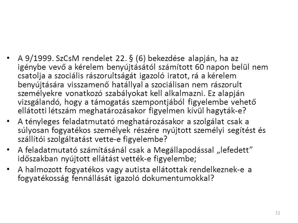 A 9/1999. SzCsM rendelet 22. § (6) bekezdése alapján, ha az igénybe vevő a kérelem benyújtásától számított 60 napon belül nem csatolja a szociális rászorultságát igazoló iratot, rá a kérelem benyújtására visszamenő hatállyal a szociálisan nem rászorult személyekre vonatkozó szabályokat kell alkalmazni. Ez alapján vizsgálandó, hogy a támogatás szempontjából figyelembe vehető ellátotti létszám meghatározásakor figyelmen kívül hagyták-e
