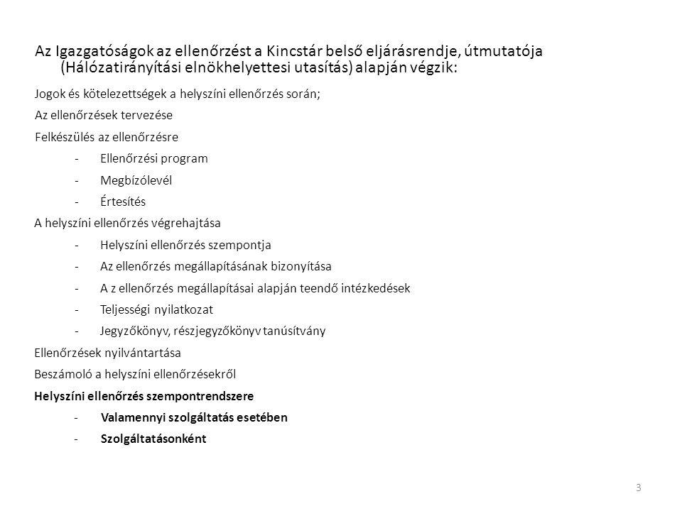 Az Igazgatóságok az ellenőrzést a Kincstár belső eljárásrendje, útmutatója (Hálózatirányítási elnökhelyettesi utasítás) alapján végzik: