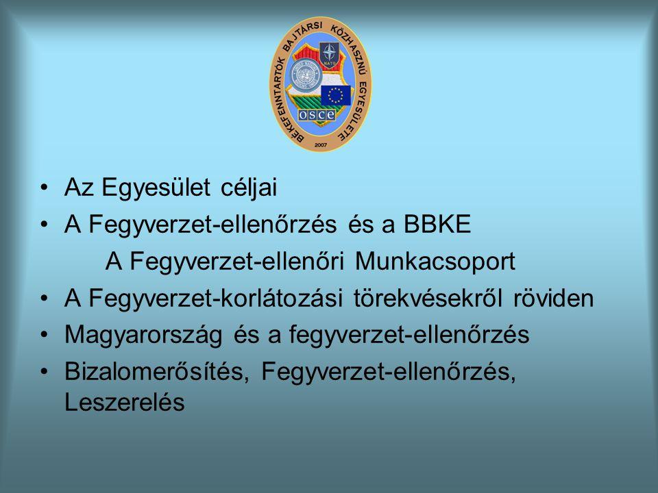 Az Egyesület céljai A Fegyverzet-ellenőrzés és a BBKE. A Fegyverzet-ellenőri Munkacsoport. A Fegyverzet-korlátozási törekvésekről röviden.
