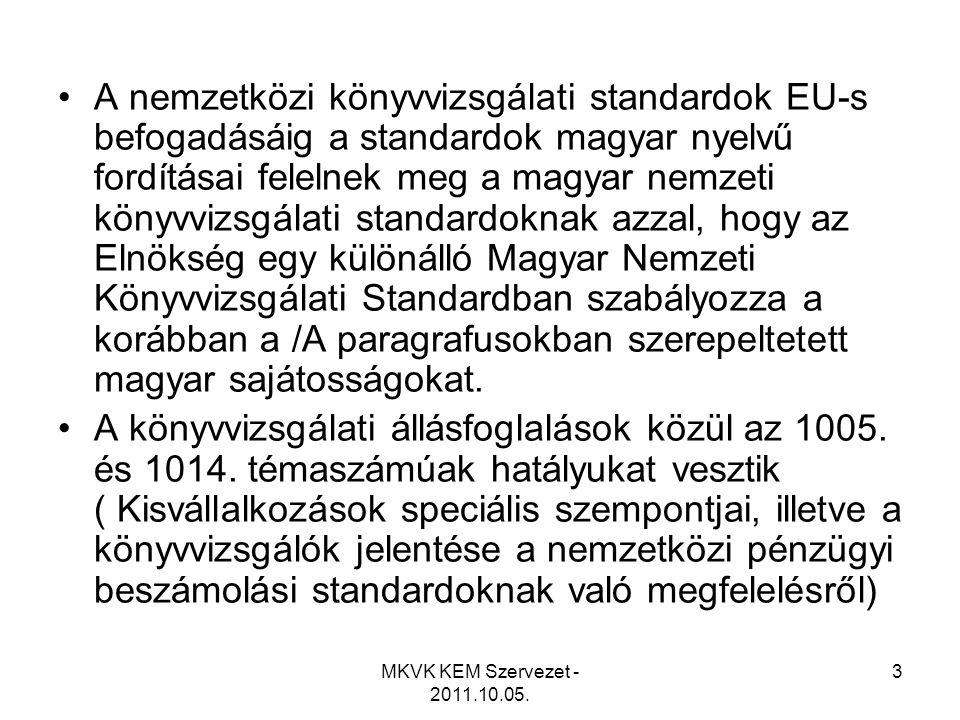 A nemzetközi könyvvizsgálati standardok EU-s befogadásáig a standardok magyar nyelvű fordításai felelnek meg a magyar nemzeti könyvvizsgálati standardoknak azzal, hogy az Elnökség egy különálló Magyar Nemzeti Könyvvizsgálati Standardban szabályozza a korábban a /A paragrafusokban szerepeltetett magyar sajátosságokat.
